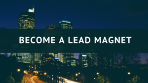 Become a Lead Magnet