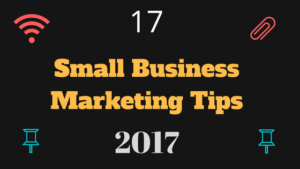 17 Small Business Marketing Tips