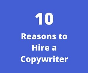 10 Reasons To Hire A Copywriter